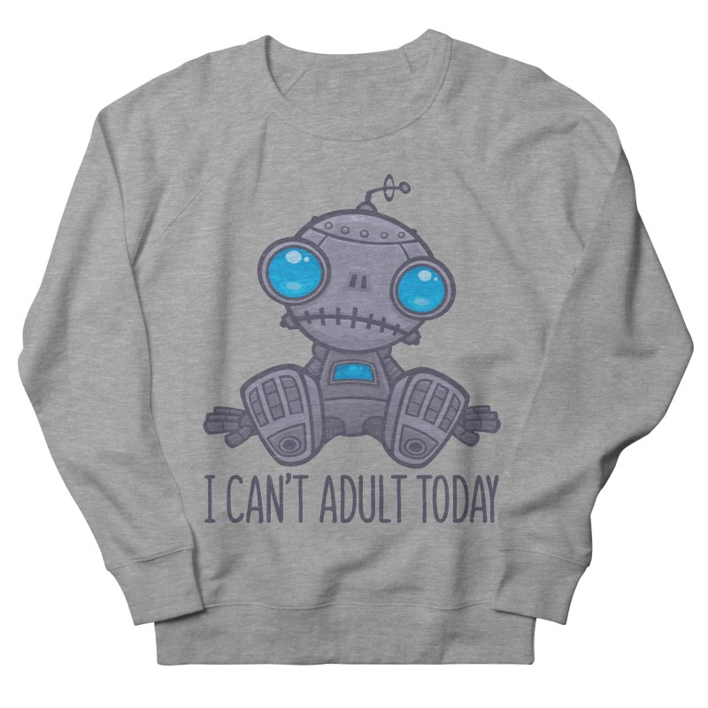 I Can't Adult Today Sad Robot Men's French Terry Sweatshirt by Fizzgig's Artist Shop