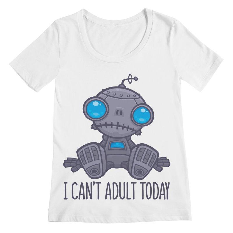 I Can't Adult Today Sad Robot Women's Regular Scoop Neck by Fizzgig's Artist Shop