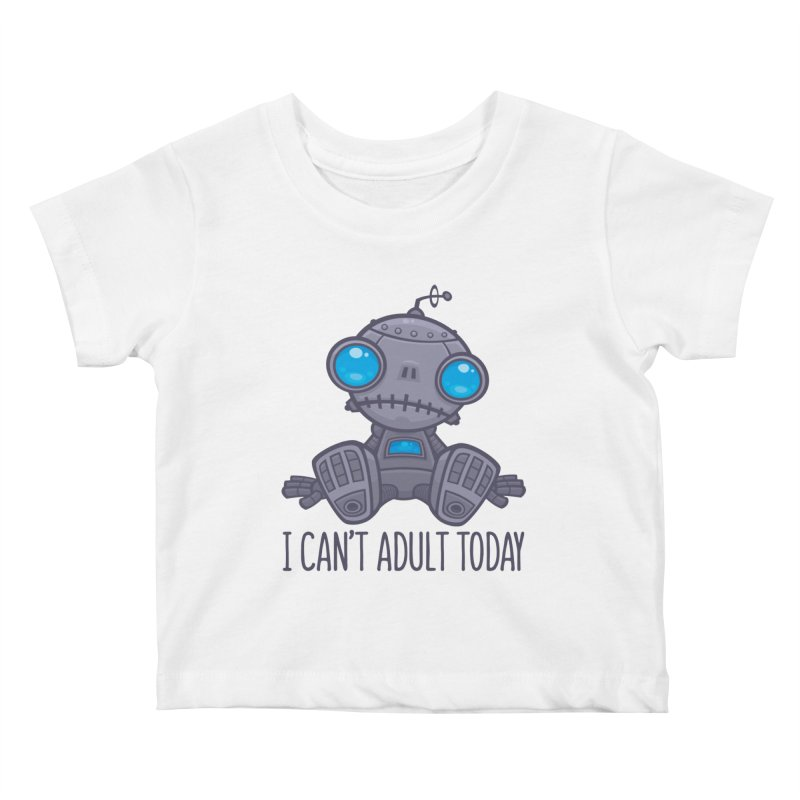 I Can't Adult Today Sad Robot Kids Baby T-Shirt by Fizzgig's Artist Shop