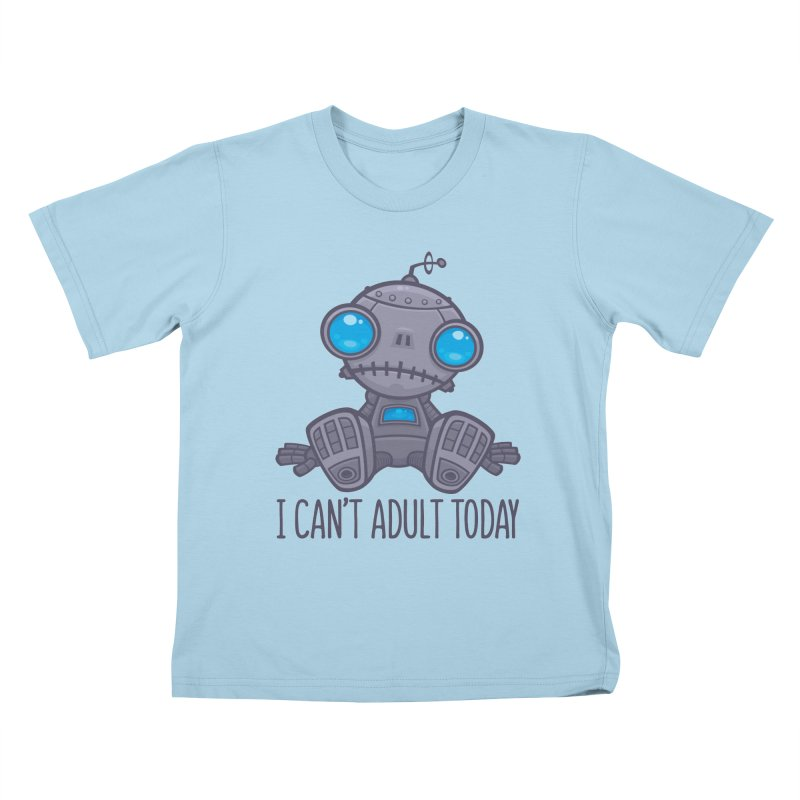 I Can't Adult Today Sad Robot Kids T-Shirt by Fizzgig's Artist Shop