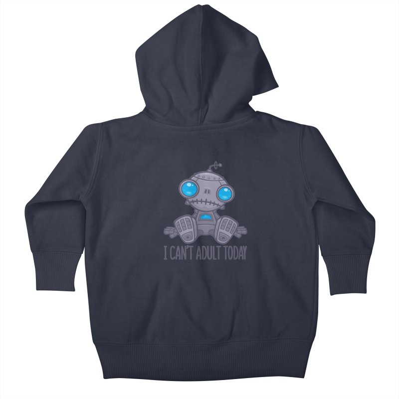 I Can't Adult Today Sad Robot Kids Baby Zip-Up Hoody by Fizzgig's Artist Shop