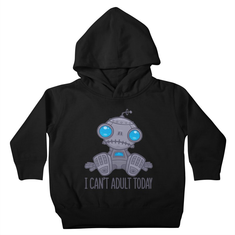 I Can't Adult Today Sad Robot Kids Toddler Pullover Hoody by Fizzgig's Artist Shop