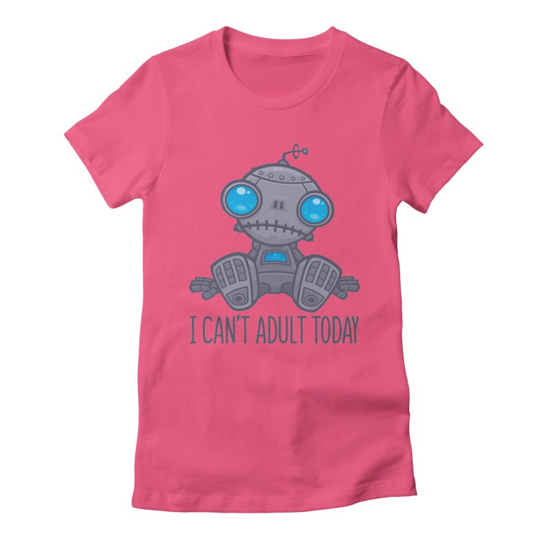I Can't Adult Today Sad Robot Women's Fitted T-Shirt by Fizzgig's Artist Shop