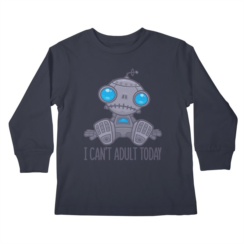 I Can't Adult Today Sad Robot Kids Longsleeve T-Shirt by Fizzgig's Artist Shop
