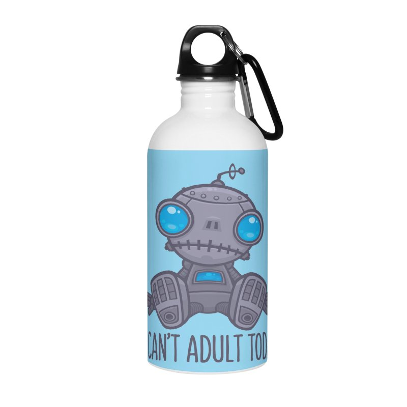 I Can't Adult Today Sad Robot Accessories Water Bottle by Fizzgig's Artist Shop