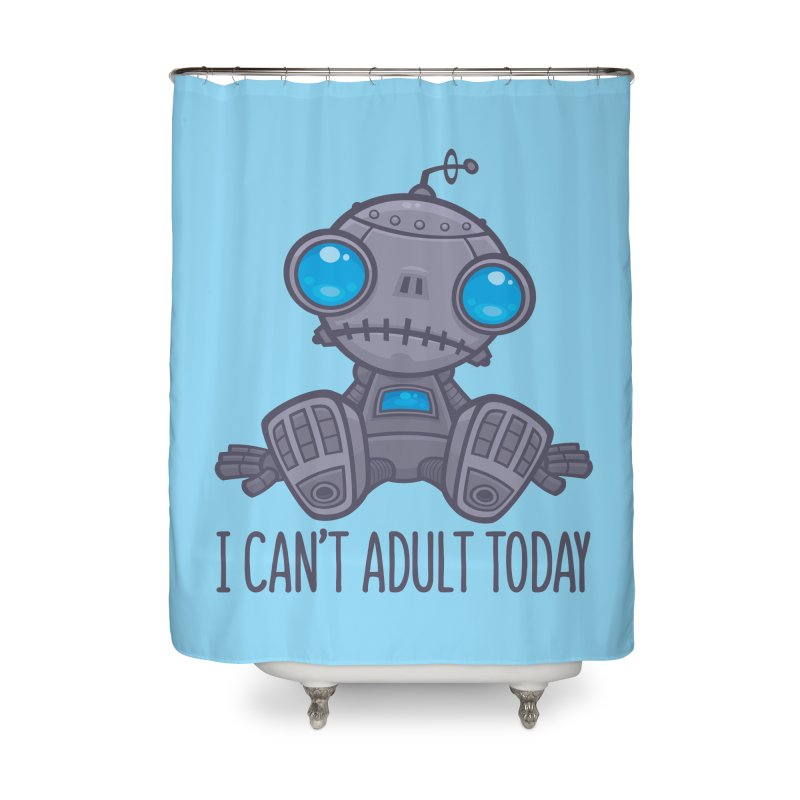 I Can't Adult Today Sad Robot Home Shower Curtain by Fizzgig's Artist Shop