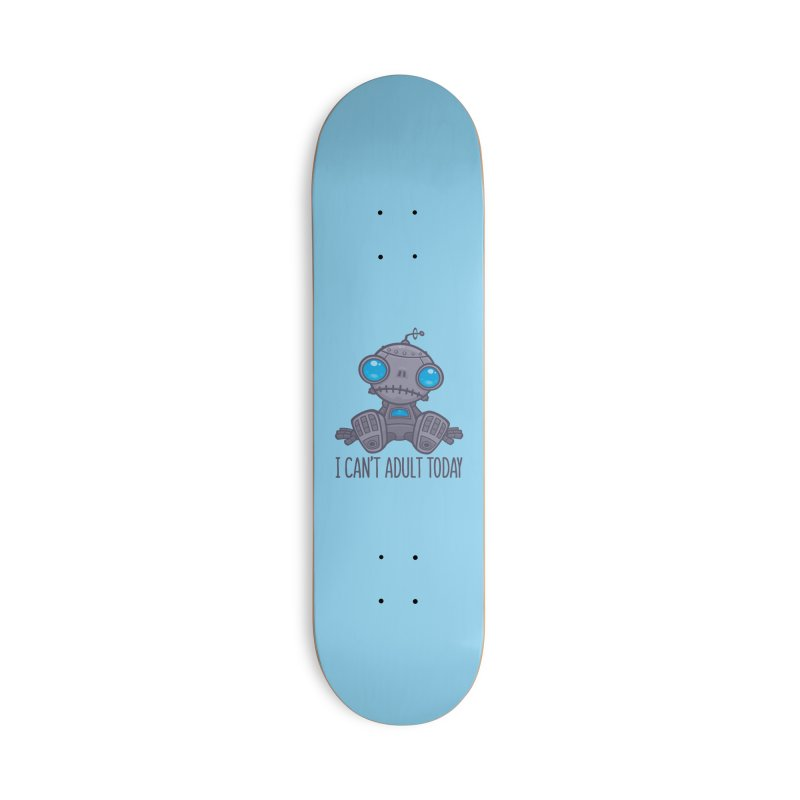 I Can't Adult Today Sad Robot Accessories Deck Only Skateboard by Fizzgig's Artist Shop