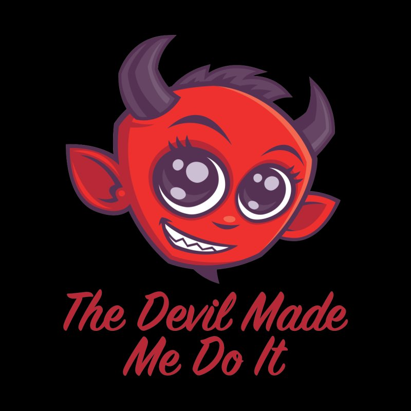 The Devil Made Me Do It by Fizzgig's Artist Shop