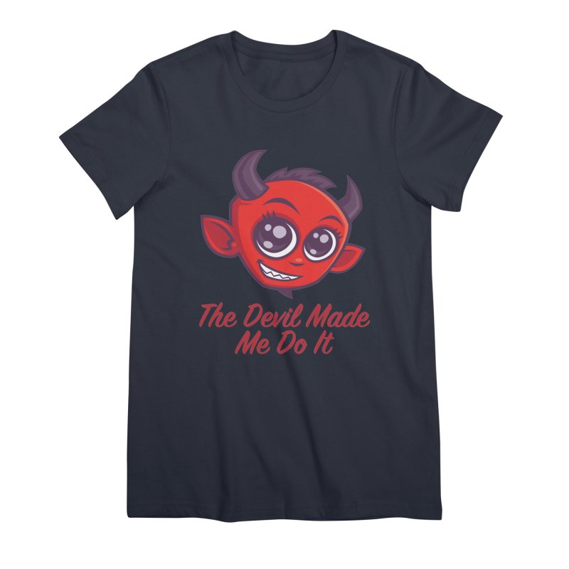 The Devil Made Me Do It Women's Premium T-Shirt by Fizzgig's Artist Shop