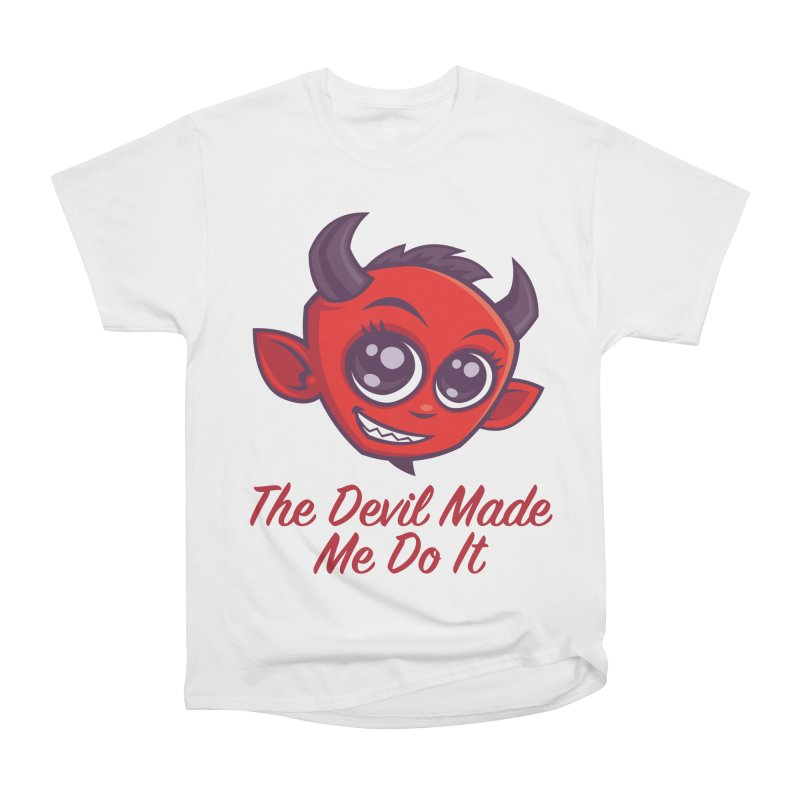 The Devil Made Me Do It Women's Heavyweight Unisex T-Shirt by Fizzgig's Artist Shop