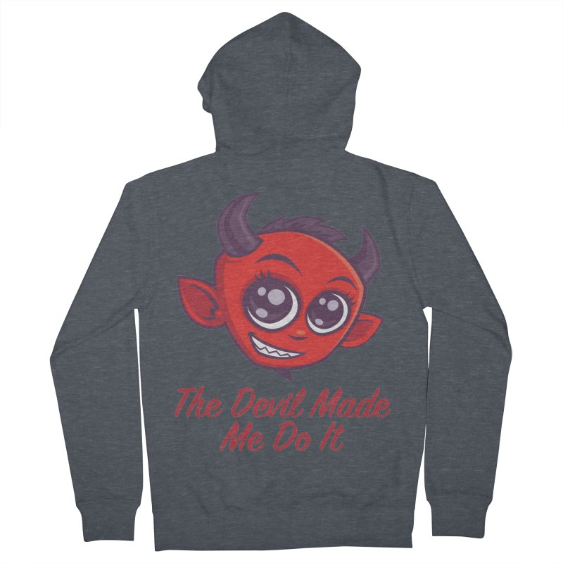 The Devil Made Me Do It Women's French Terry Zip-Up Hoody by Fizzgig's Artist Shop