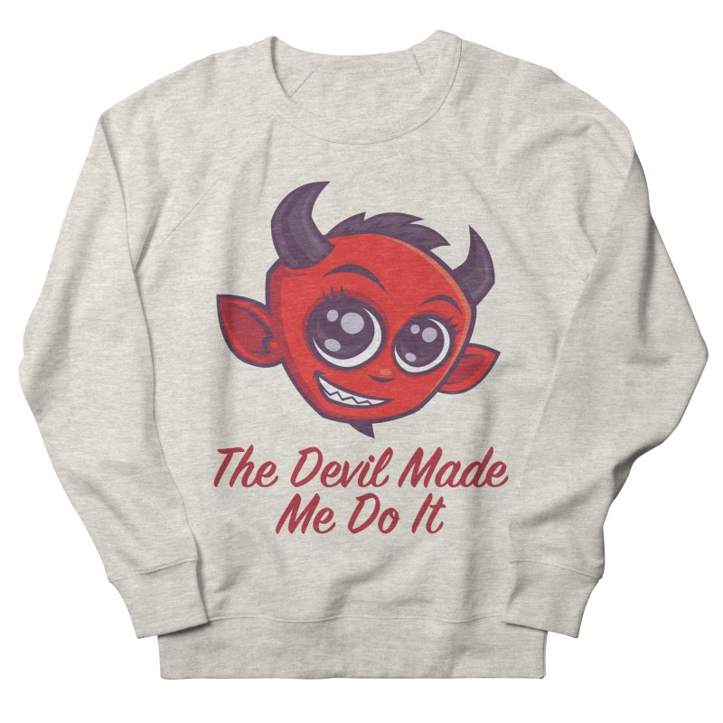 The Devil Made Me Do It Women's French Terry Sweatshirt by Fizzgig's Artist Shop