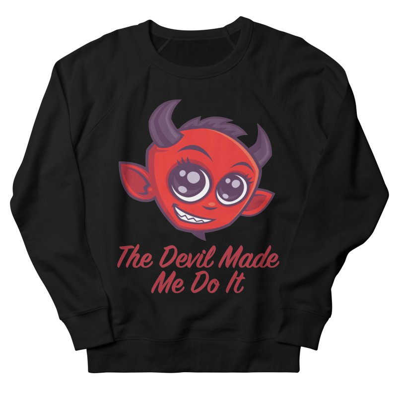 The Devil Made Me Do It Men's French Terry Sweatshirt by Fizzgig's Artist Shop
