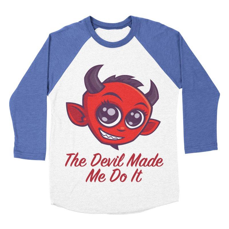 The Devil Made Me Do It Women's Baseball Triblend Longsleeve T-Shirt by Fizzgig's Artist Shop