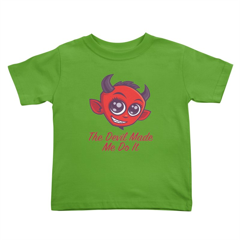 The Devil Made Me Do It Kids Toddler T-Shirt by Fizzgig's Artist Shop