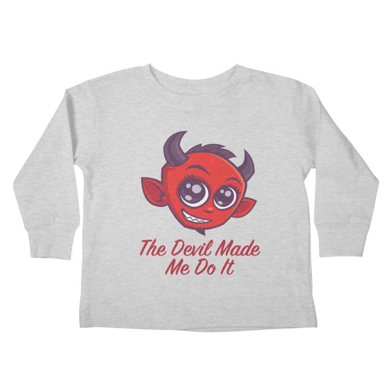The Devil Made Me Do It Kids Toddler Longsleeve T-Shirt by Fizzgig's Artist Shop
