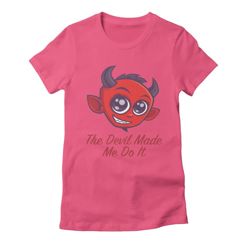 The Devil Made Me Do It Women's Fitted T-Shirt by Fizzgig's Artist Shop