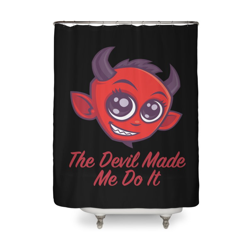 The Devil Made Me Do It Home Shower Curtain by Fizzgig's Artist Shop