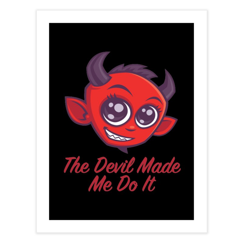 The Devil Made Me Do It Home Fine Art Print by Fizzgig's Artist Shop
