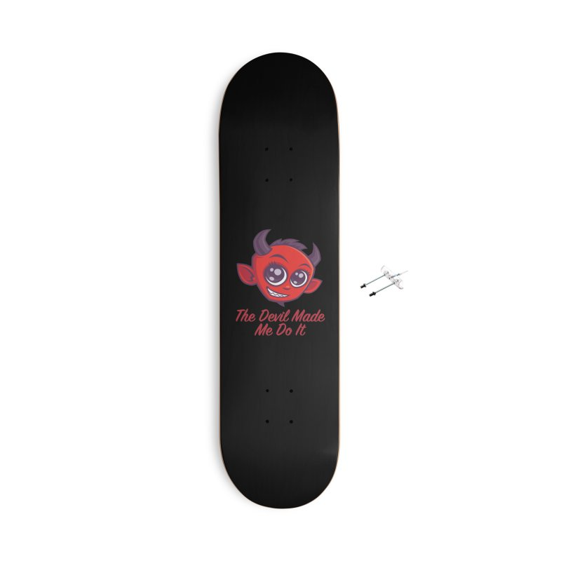 The Devil Made Me Do It Accessories With Hanging Hardware Skateboard by Fizzgig's Artist Shop