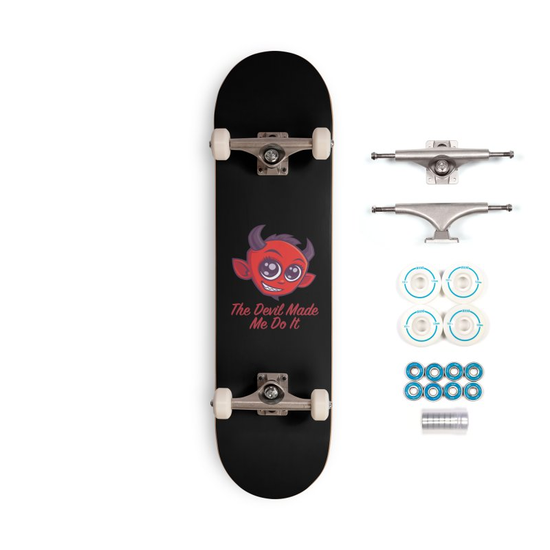 The Devil Made Me Do It Accessories Complete - Basic Skateboard by Fizzgig's Artist Shop