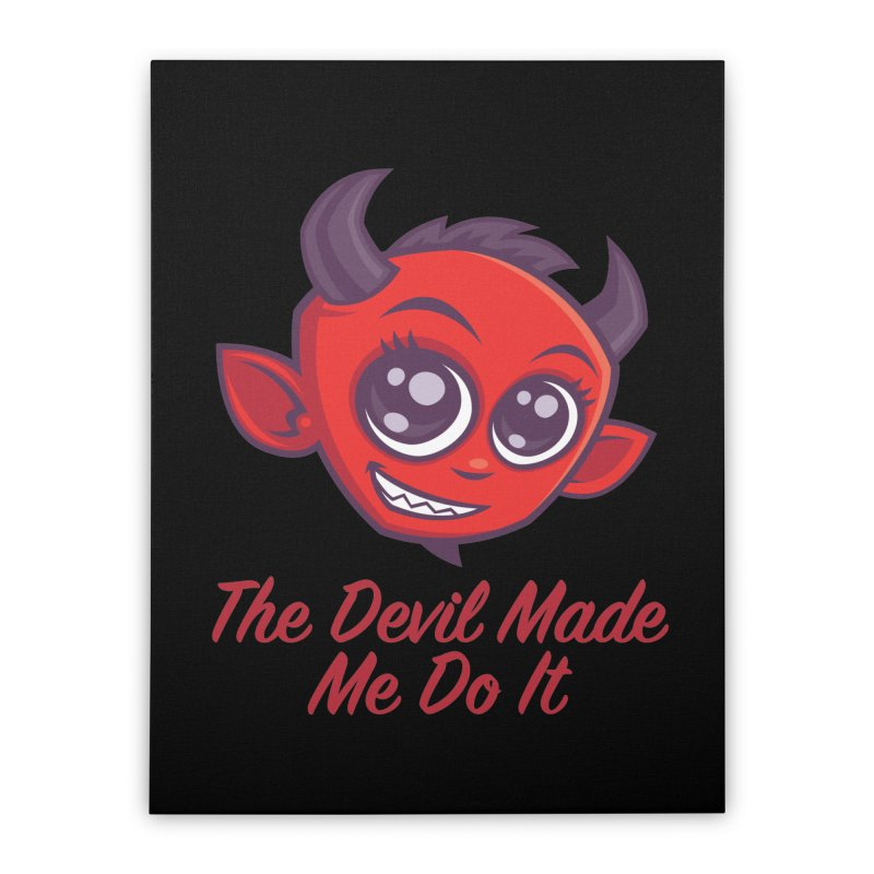 The Devil Made Me Do It Home Stretched Canvas by Fizzgig's Artist Shop