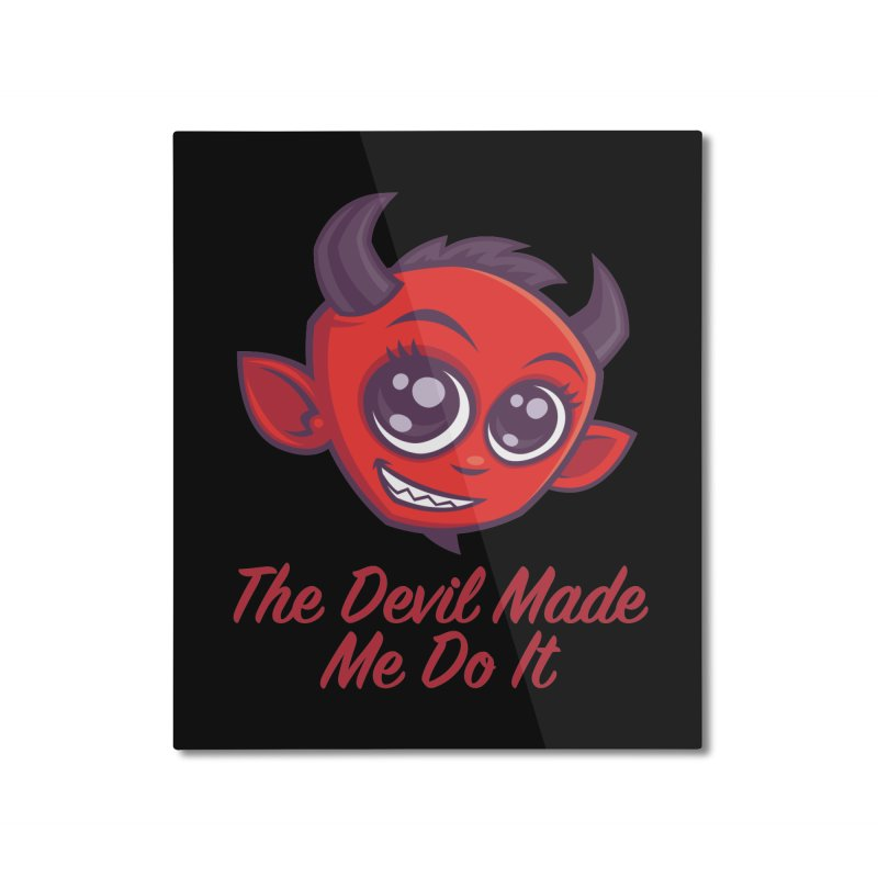 The Devil Made Me Do It Home Mounted Aluminum Print by Fizzgig's Artist Shop