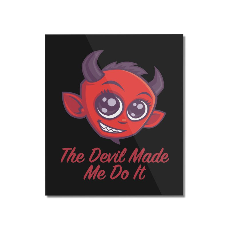 The Devil Made Me Do It Home Mounted Acrylic Print by Fizzgig's Artist Shop