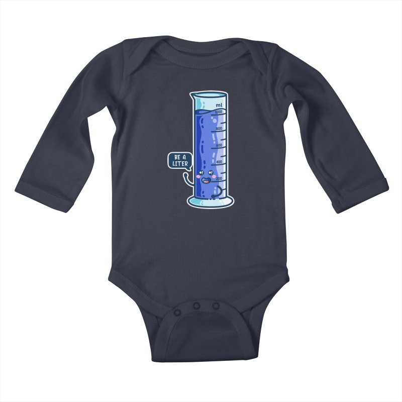 Be A Liter Graduated Cylinder (US English spelling) Kids Baby Longsleeve Bodysuit by Flaming Imp's Artist Shop