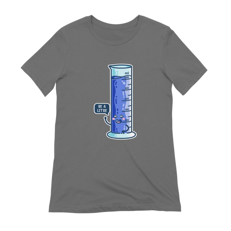 Be A Litre Graduated Cylinder Women's T-Shirt by Flaming Imp's Artist Shop