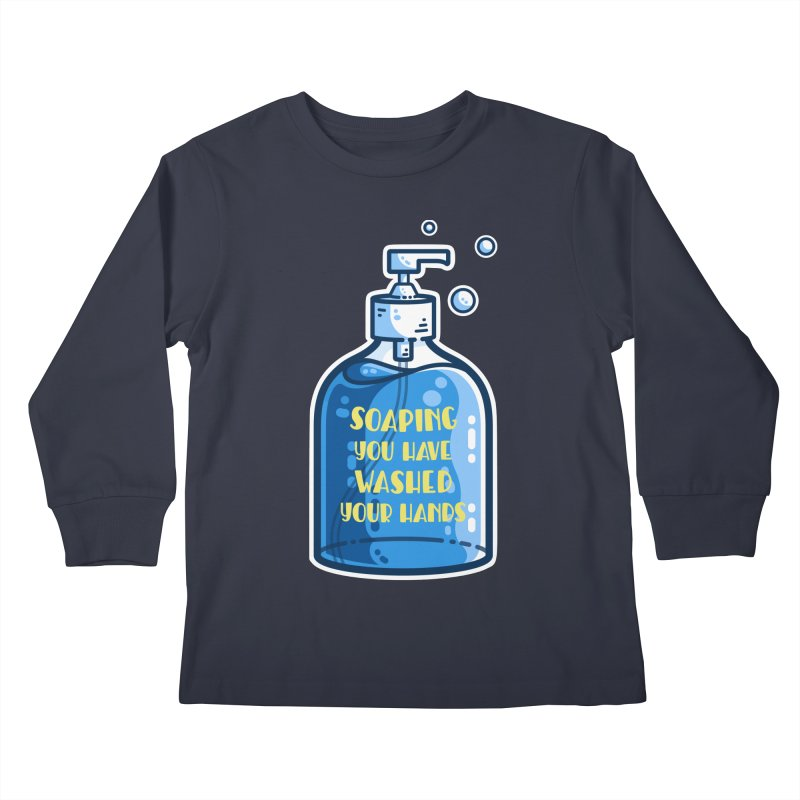 Soaping You Have Washed Your Hands Pun Kids Longsleeve T-Shirt by Flaming Imp's Artist Shop