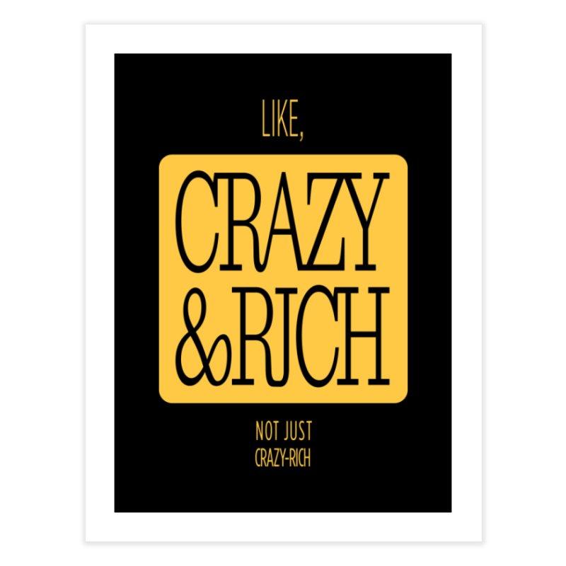 Like, Crazy  AND Rich Home Fine Art Print by Flatirony