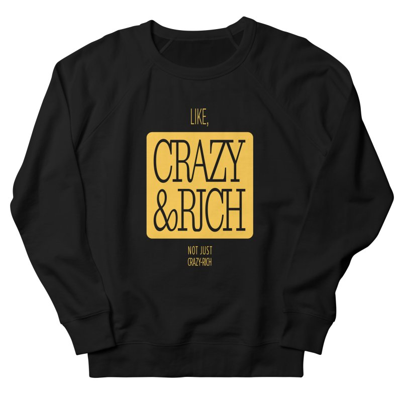 Like, Crazy  AND Rich Women's French Terry Sweatshirt by Flatirony