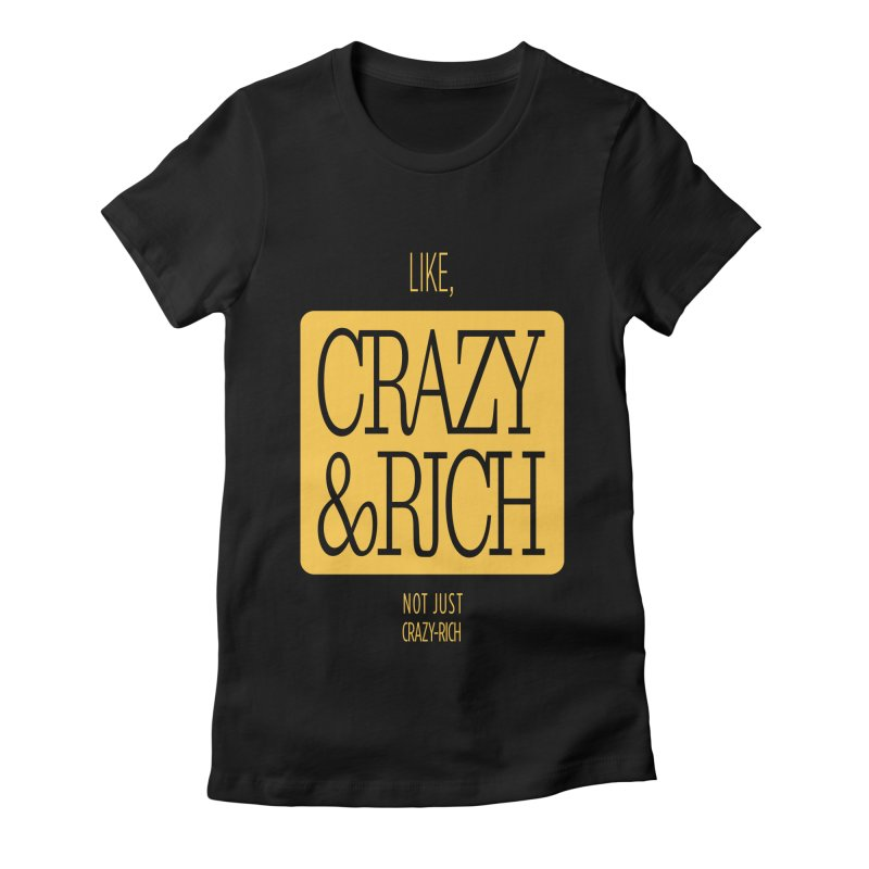 Like, Crazy  AND Rich Women's Fitted T-Shirt by Flatirony