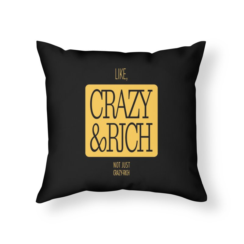 Like, Crazy  AND Rich Home Throw Pillow by Flatirony