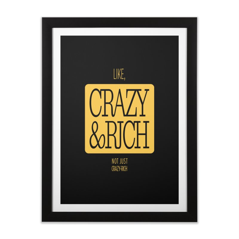 Like, Crazy  AND Rich Home Framed Fine Art Print by Flatirony