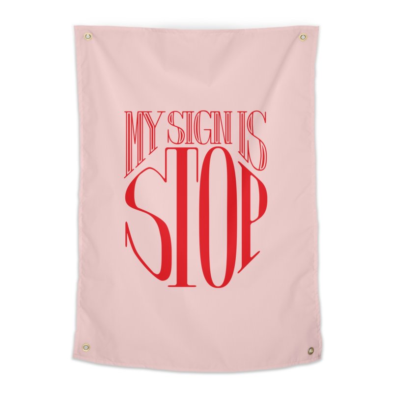 My Sign is STOP Home Tapestry by Flatirony