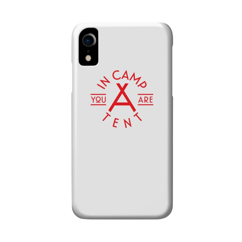 You Are In-camp-a-tent Accessories Phone Case by Flatirony
