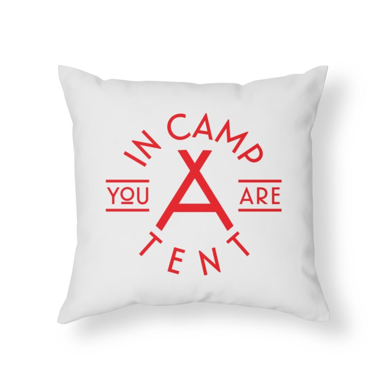 You Are In-camp-a-tent Home Throw Pillow by Flatirony