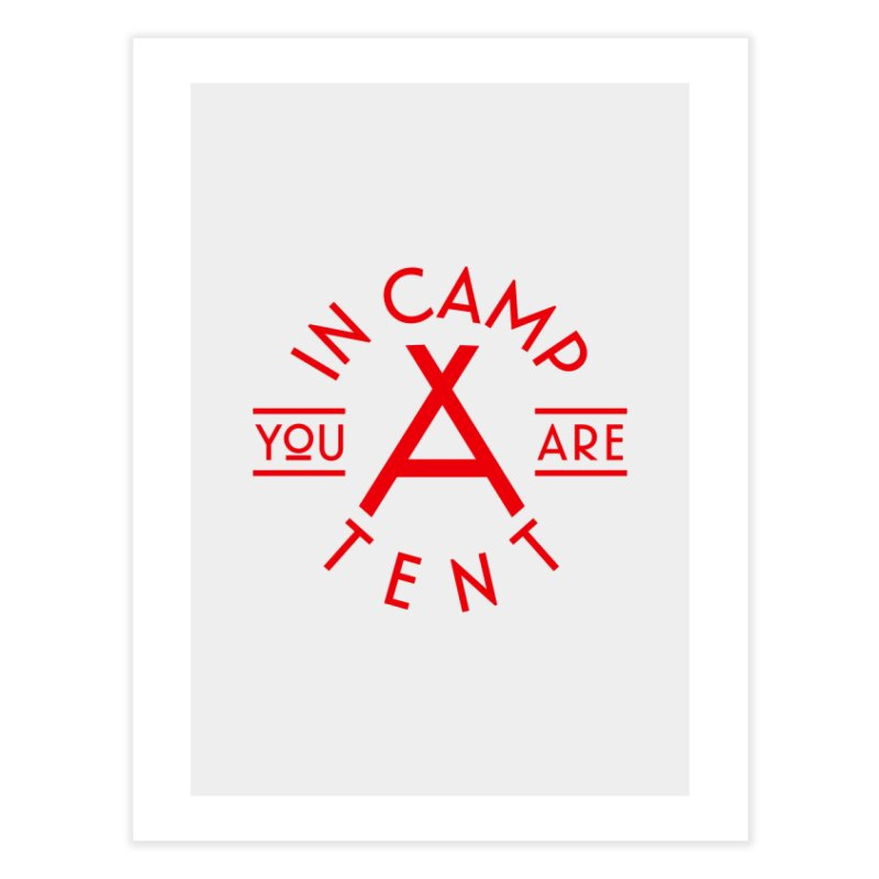 You Are In-camp-a-tent Home Fine Art Print by Flatirony