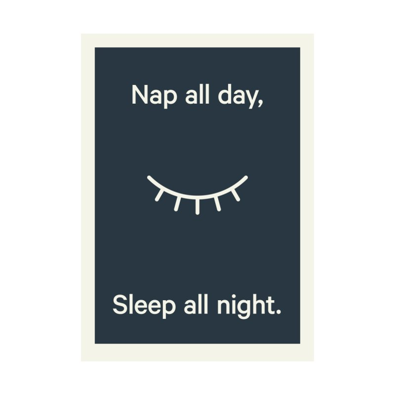 Poster Nap all day, Sleep all night. by flaviotico's Artist Shop