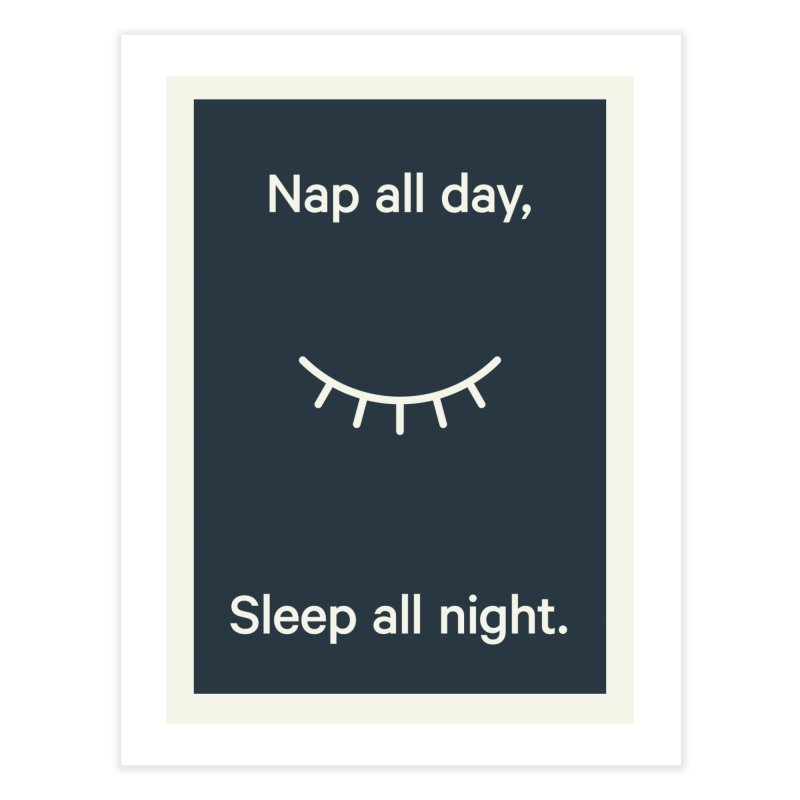 Poster Nap all day, Sleep all night. Home Fine Art Print by flaviotico's Artist Shop