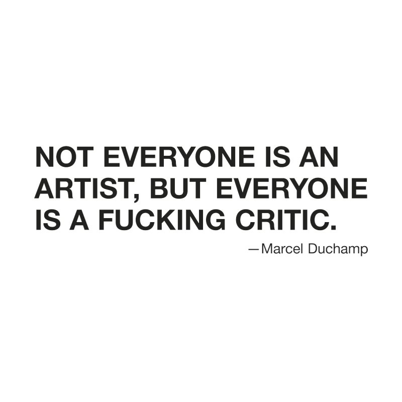 Not everyone is an artist, but everyone is a fucking critic. by flaviotico's Artist Shop