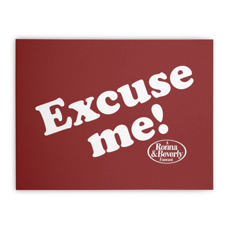 Excuse me Home Stretched Canvas by FloresArts