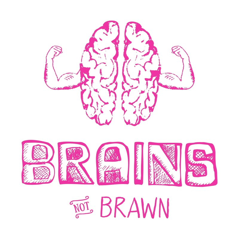 Brains not Brawn None  by Flourish & Flow's Artist Shop