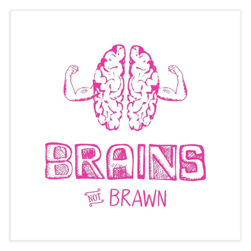 Brains not Brawn Home Fine Art Print by Flourish & Flow's Artist Shop