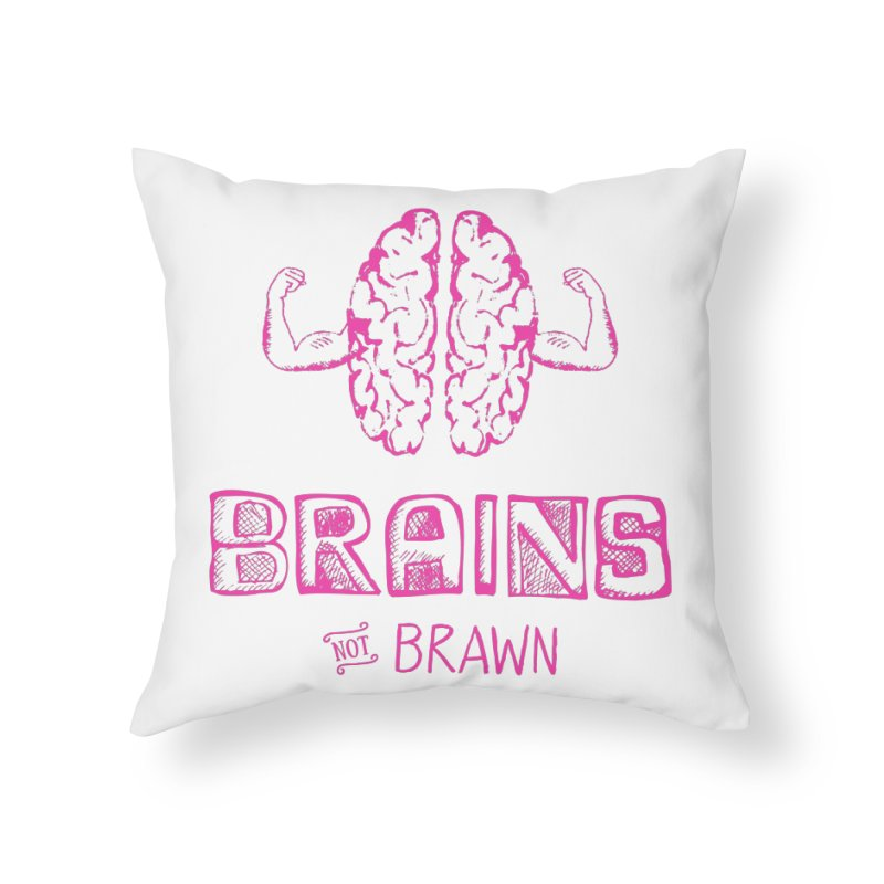Brains not Brawn Home Throw Pillow by Flourish & Flow's Artist Shop