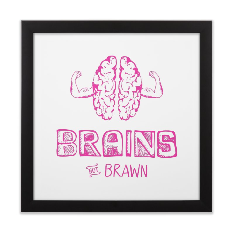 Brains not Brawn Home Framed Fine Art Print by Flourish & Flow's Artist Shop