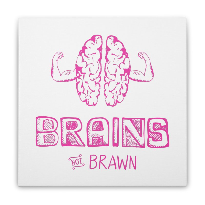 Brains not Brawn Home Stretched Canvas by Flourish & Flow's Artist Shop