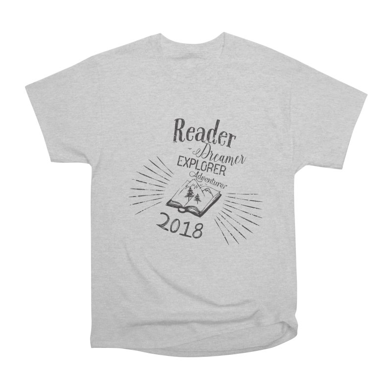 Reader Dreamer Explorer Adventurer 2018 Bookish Quote Women's Heavyweight Unisex T-Shirt by Flourish & Flow's Artist Shop
